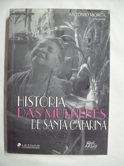 História Das Mulheres De Santa Catarina - Antonio Morga