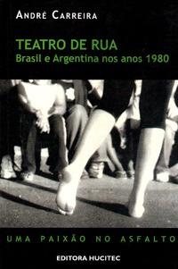 Livro Teatro De Rua Brasil Argentina Nos Anos 1980 A.carreir