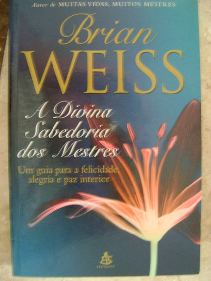 A Divina Sabedoria Dos Mestres Brian Weiss