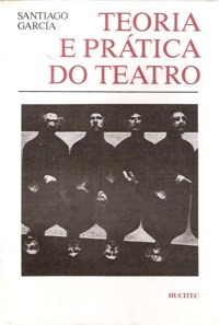 Livro Teoria E Prática Do Teatro Santiago Garcia
