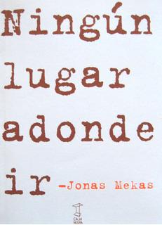 Ningún Lugar Adonde Ir, Jonas Mekas, Ed. Caja Negra