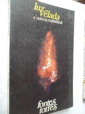 Livro - Luz Velada - Fontes Torres - Literatura Nacional