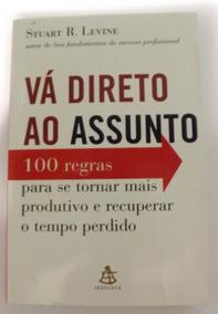 Livro Vá Direto Ao Assunto - Stuart R. Levine