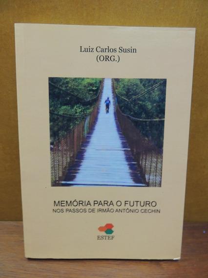 Livro Memória Para O Futuro Nos Passos Irmão Antônio Cechin