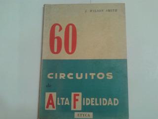 60 Circuitos De Alta Fidelidad J. Wilson Smith Ed. Etyca