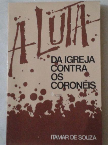 A Luta Da Igreja Contra Os Coronéis - Itamar De Souza