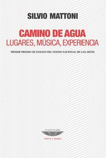 Camino De Agua, Silvio Mattoni, Ed. Cuenco De Plata