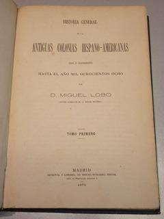 Lobo, M. Historia General De Las Antiguas Colonias... 1875