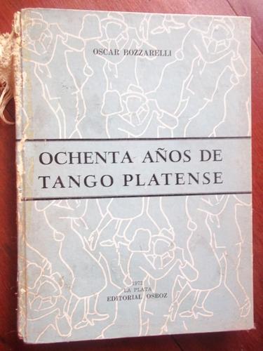 Ochenta Años De Tango Platense 1890 A 1970 En La Plata