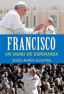 Francisco Un Signo De Esperanza Jesus Maria Silveyra Lumen