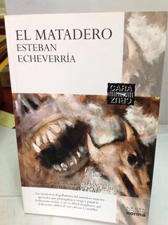 El Matadero. Esteban Echeverría. Edición Cara Y Cruz