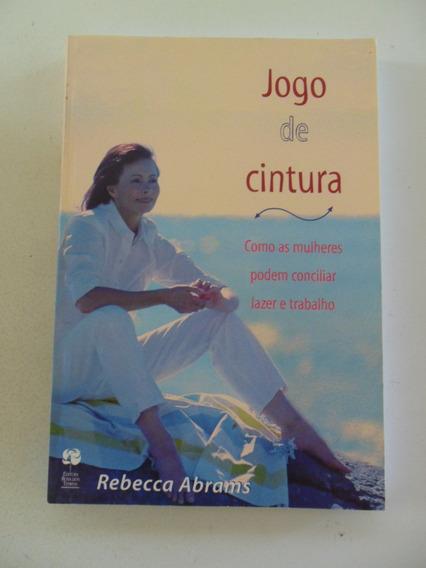 Jogo De Cintura! Rebecca Abrams! Ed. Rosa Dos Tempos 1997!