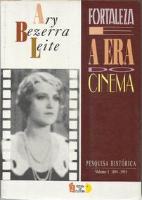 Fortaleza E A Era Do Cinema - Ary Bezerra Leite Frete Gratis