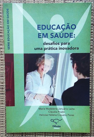 Livro Educação Em Saúde: Desafios Para Uma Prática Inovadora