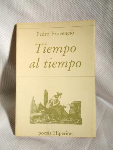 Imagen 1 de 5 de Tiempo Al Tiempo Pedro Provencio Ed. Hiperion Poesia