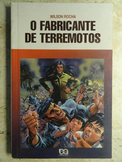 O Fabricante De Terremotos - Wilson Rocha - Literatura