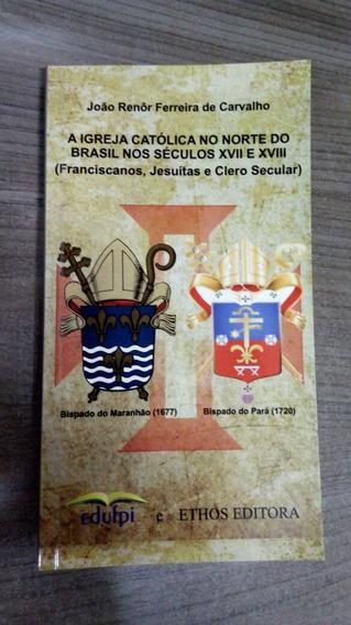 Livro A Igreja Católica No Norte Do Brasil Nos Séculos
