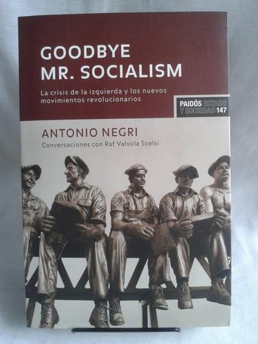 Imagen 1 de 4 de Goodbye Mr. Socialism. Crisis De Izquierda A Negri . Paidós