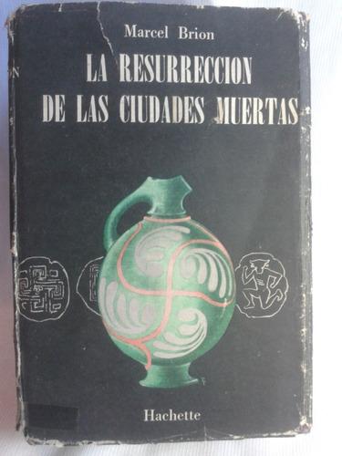 Imagen 1 de 4 de La Resurreción De Las Ciudades Muertas Marcel Brion Hachette