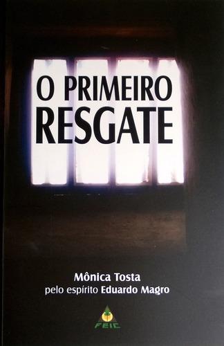 Livro O Primeiro Resgate Monica Tosta/eduardo Magro Novo