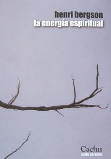 La Energía Espiritual, Henri Bergson, Ed. Cactus