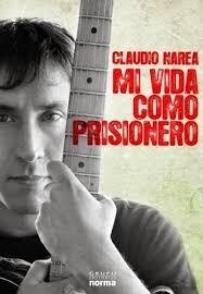 Mi Vida Como Prisionero Claudio Narea