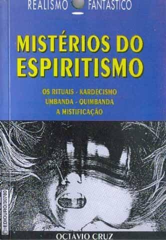 Mistérios Do Espiritismo Kardecismo Umbanda Quimbanda
