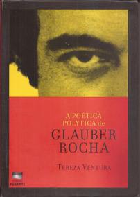 A Poética Polytica De Glauber Rocha - Tereza Ventura
