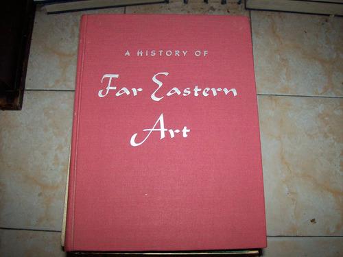 A History Of Far Eastern Art - Sherman Lee