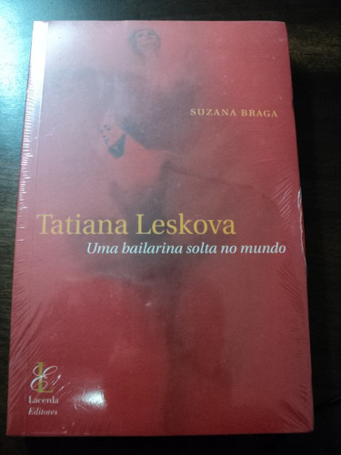 Livro Uma Bailarina Solta No Mundo - Tatiana Leskova