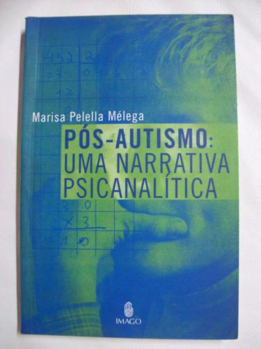 Livro: Pós-autismo - Uma Narrativa Psicanalítica - Mélega