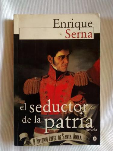 Imagen 1 de 4 de El Seductor De La Patria Enrique Serna Lopez De Santa Anna
