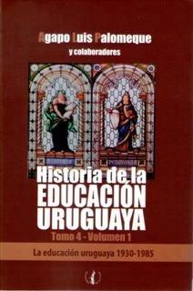 Historia De La Educación Uruguaya Tomo 4 Volumen 1 Agapo Lui