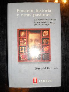Einstein Historia Y Otras Pasiones - Gerald Holton - Taurus