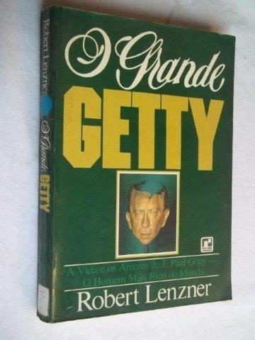 Robert Lenzner - O Grande Getty - Literatura Estrangeira