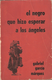 G.garcia Marquez El Negro Que Hizo Esperar A Los Angeles