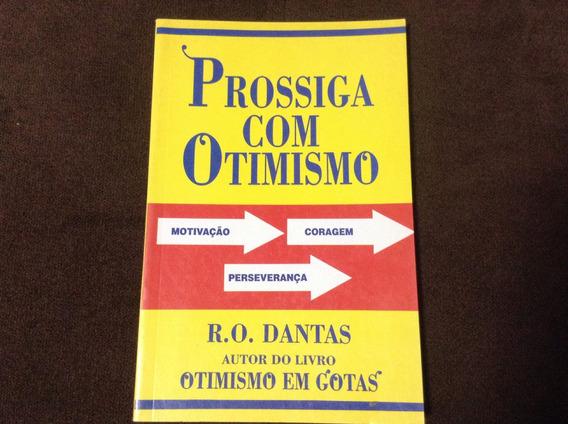 Livro Prossiga Com Otimismo - R.o. Dantas - Ótimo Estado