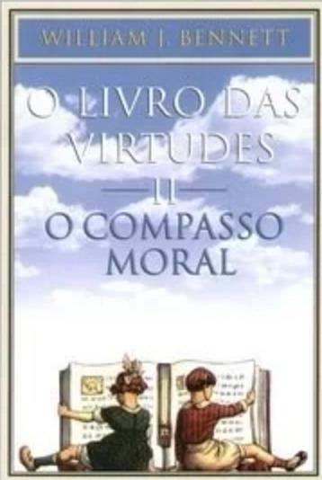 O Livro Das Virtudes 2 O Compasso Moral William J. Bennett
