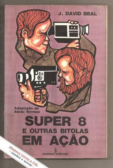 Super 8 E Outras Bitolas Em Ação - J. David Beal