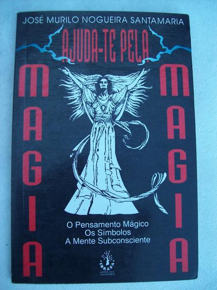 Livro: Ajuda-te Pela Magia - José Murilo Nogueira Santamaria