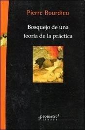 Pierre Bourdieu. Bosquejo De Una Teoria De La Practica