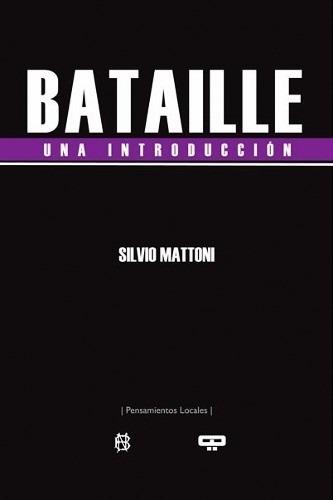 Bataille Una Introducción - Silvio Mattoni - Nuevo