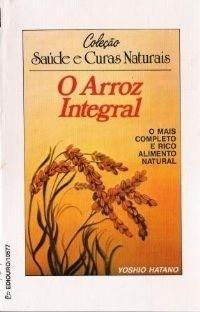 O Arroz Integral O + Completo E Rico Alimento Natural Saldão
