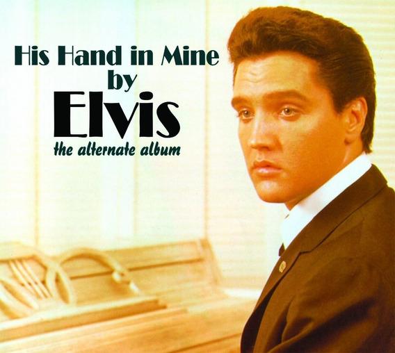 Elvis Presley - His Hand In Mine - The Alternate Album (cd)