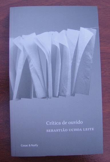 Livro - Sebastião Uchoa Leite - Crítica De Ouvido - Cosac