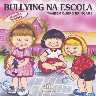 Livro Bullying Na Escola Exclusão Grupo Também Quero Brincar