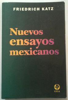 Nuevos Ensayos Mexicanos, Friedrich Katz, 1a Edic. Era, 2006