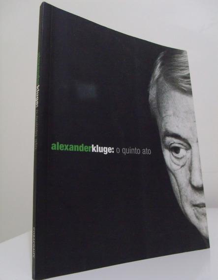 Livro - Alexander Kluge: O Quinto Ato - Cinema