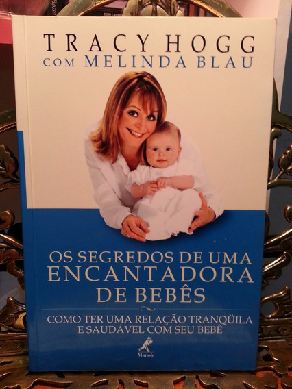 Livro Os Segredos De Uma Encantadora De Bebês Tracy Hogg