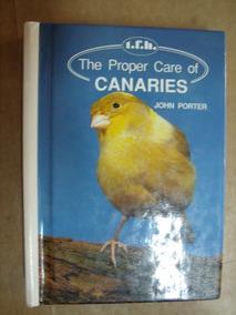 The Proper Care Of Canaries John Porter Livro Otimo Estado